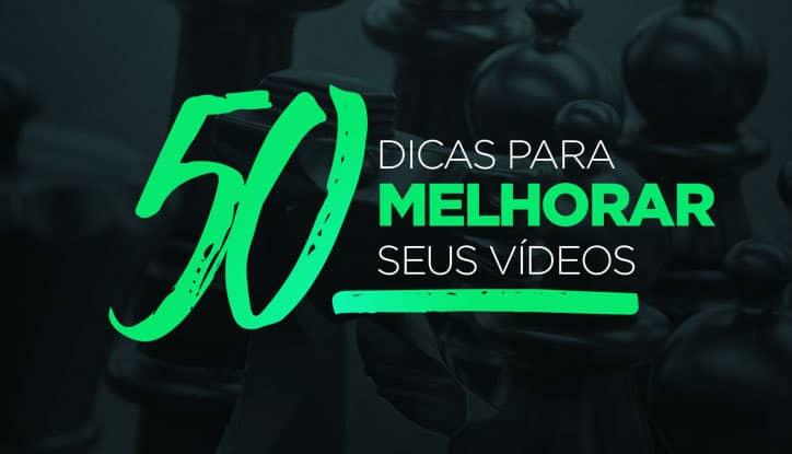 50 dicas para melhorar seus vídeos