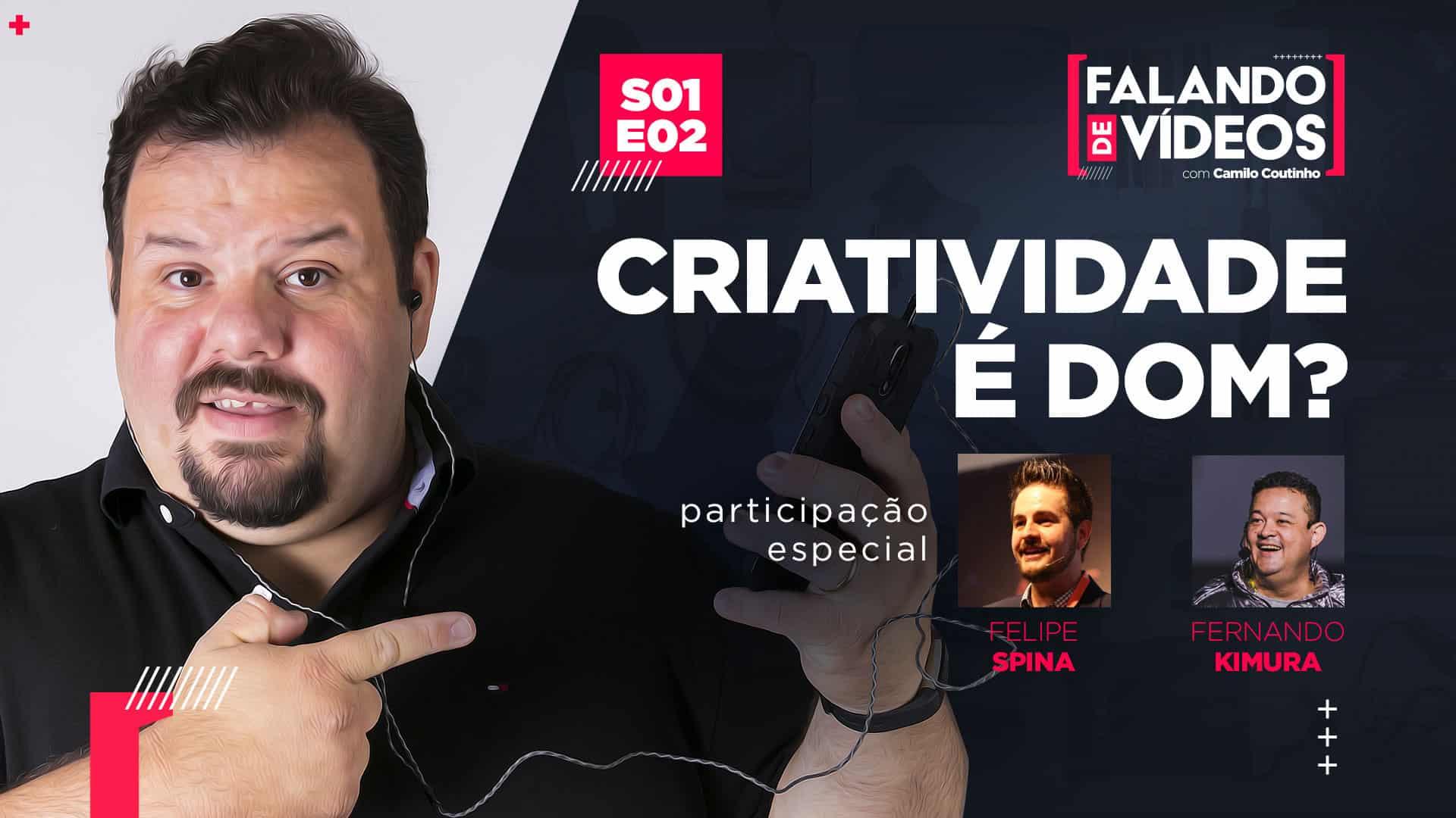 Criatividade é DOM? com Felipe Spina e Fernando Kimura - Episódio 2